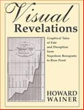 Visual Revelations : Graphical Tales of Fate and Deception from Napoleon Bonaparte to Ross Perot, Wainer, Howard, 0805838783