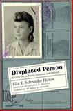 Displaced Person : A Girl's Life in Russia, Germany, and America, Hilton, Ella E. Schneider, 0807128783