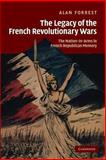 The Legacy of the French Revolutionary Wars : The Nation-In-Arms in French Republican Memory, Forrest, Alan, 1107618789