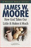 How God Takes Our Little and Makes it Much, James W. Moore, 1426708785