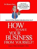 How to Save Your Business from Yourself, Lynn C. Miller, 1490448780