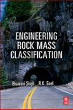 Engineering Rock Mass Classification : Tunnelling, Foundations and Landslides, Goel, R. K. and Singh, Bhawani, 012385878X