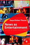 News as Entertainment : The Rise of Global Infotainment, Thussu, Daya Kishan, 0761968784