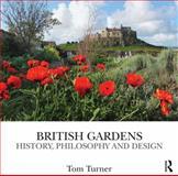 British Gardens : History, Philosophy and Design, Turner, Tom, 0415518784