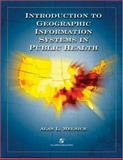 Introduction to Geographic Information Systems in Public Health, Melnick, Alan L., 083421878X
