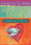 You Can Heal Your Life Companion Book, Louise L. Hay, 156170878X