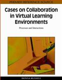 Cases on Collaboration in Virtual Learning Environments : Processes and Interactions, Russell, Donna, 1605668788
