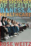 The Sociology of Health, Illness, and Health Care : A Critical Approach, Weitz, Rose, 1111828792