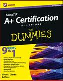 CompTIA A+ Certification All-in-One for Dummies, Glen E. Clarke and Edward Tetz, 111809879X