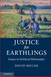 Justice for Earthlings : Essays in Political Philosophy, Miller, David, 1107028795
