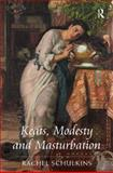 Keats Modesty and Masturbation, Schulkins, Rachel, 1472418794