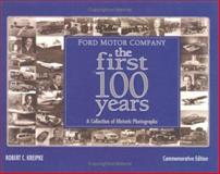 Ford Motor Company - the First 100 Years : A Collection of Historic Photographs, Kreipke, Robert C., 1563118793