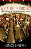 A Plague of Prisons, Ernest Drucker, 1595588795