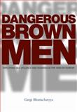 Dangerous Brown Men : Exploiting Sex, Violence and Feminism in the 'War on the Terror', Bhattacharyya, Gargi, 184277879X