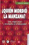 Quién Mordió la Manzana : Sexo, Origen Social y Desempeño en la Universidad, Mingo, Araceli, 9681678796