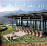 150 Best Eco House Ideas, Ana G. Canizares and Marta Serrats, 006196879X