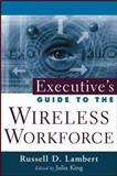 Executive's Guide to the Wireless Workforce, Lambert, Russell D., 0471448796