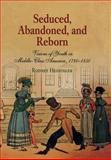 Seduced, Abandoned, and Reborn : Visions of Youth in Middle-Class America, 1780-1850, Hessinger, Rodney, 0812238796