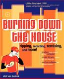 Burning down the House : Ripping, Recording, Remixing, and More!, Van Buskirk, Eliot, 0072228792