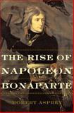 The Rise of Napolean Bonaparte, Robert B. Asprey, 046504879X