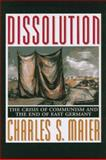 Dissolution : The Crisis of Communism and the End of East Germany, Maier, Charles, 0691078793
