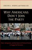 Why Americans Don't Join the Party : Race, Immigration, and the Failure (Of Political Parties) to Engage the Electorate, Hajnal, Zoltan L. and Lee, Taeku, 0691148791