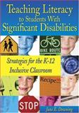 Teaching Literacy to Students with Significant Disabilities : Strategies for the K-12 Inclusive Classroom, , 0761988793