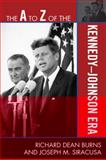 The A to Z of the Kennedy-Johnson Era, Richard Dean Burns and Joseph M. Siracusa, 0810868792