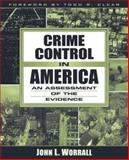 Crime Control in America : An Assessment of the Evidence, Worrall, John L., 0205418791