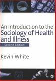 An Introduction to the Sociology of Health and Illness, White, Kevin, 1412918790