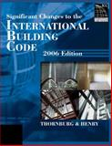 Significant Changes to the International Building Code 2006, Thornburg, Douglas W. and Henry, John R., 1418028797