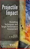 Projectile Impact : Modelling Techniques and Assessment of Target Material Performance, S. Syngellakis, 184564879X