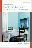 Remembering Postmodernism : Trends in Canadian Art, 1970-1990, Cheetham, Mark A. and Hutcheon, Linda, 0195448790