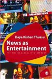 News as Entertainment : The Rise of Global Infotainment, Thussu, Daya Kishan, 0761968792