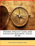 Private Freight Cars and American Railways, Issues 81-84, Louis Dwight Harvell Weld, 1146458797