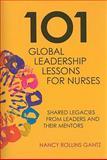 101 Global Leadership Lessons for Nurses : Shared Legacies from Leaders and Their Mentors, Gantz, Nancy Rollins, 1930538790
