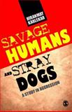 Savage Humans and Stray Dogs : A study in Aggression, Karlekar, Hiranmay, 8178298791