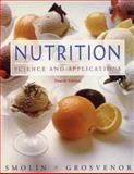 Nutrition : Science and Applications, Smolin, Lori A. and Grosvenor, Mary B., 0471268798