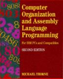 Computer Organization and Assembly Language Programming : For IBM PC's and Compatibles, Thorne, Michael, 0805368795