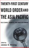 21st Century World Order and the Asia Pacific : Value Change, Exigencies, and Power Realignment, Hsiung, James C., 0312238797