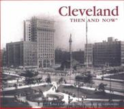Cleveland Then and Now, John J. Grabowski and Diane Ewart Grabowski, 1571458794