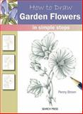 How to Draw Garden Flowers in Simple Steps, Penny Brown, 1844488799