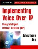 Implementing Voice-Over IP : Using Intelligent Internet Protocol (IP), Lee, Jonathaun, 007135879X