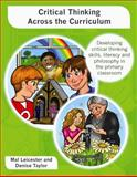Critical Thinking Across the Curriculum : Developing Critical Thinking Skills, Literacy and Philosophy in the Primary Classroom, Leicester, Mal and Taylor, Denise, 0335238793