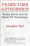 Prime Time Authorship : Works about and by Three TV Dramatists, Heil, Douglas, 081562879X