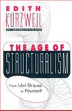The Age of Structuralism : From Levi-Strauss to Foucault, Kurzweil, Edith, 1560008792