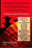 Strength Based Perspective in Working with Clients with Mental Illness : A Chinese Cultural Articulation, Yip, Kam-Shing, 1600218792
