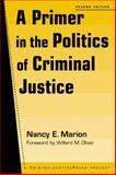 A Primer in the Politics of Criminal Justice, Nancy E. Marion, 1881798798