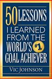 50 Lessons I Learned from the World's #1 Goal Achiever, Vic Johnson, 1937918793