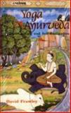 Yoga and Ayurveda Self-Healing and Self-realization, David Frawley, 8120818792